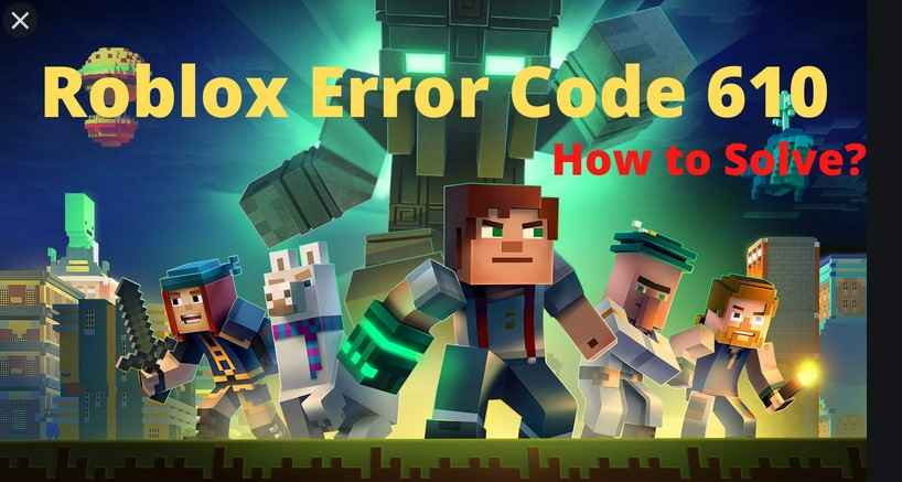 what is error code 610 on roblox